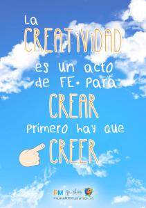 La creatividad es un acto de fe, para crear primero hay que creer